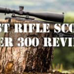 Best Rifle Scope Under $300 Reviews in 2021 - GunDictates.com's Top 5 Picks
